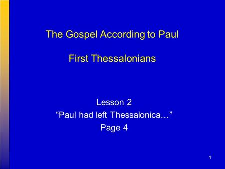 "1 The Gospel According to Paul First Thessalonians Lesson 2 ""Paul had left Thessalonica…"" Page 4."