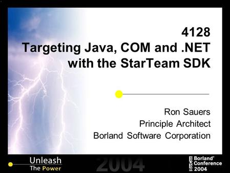 4128 Targeting <strong>Java</strong>, COM and.NET with the StarTeam SDK Ron Sauers Principle Architect Borland Software Corporation.
