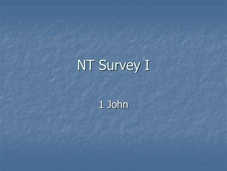 NT Survey I 1 John. Introductory Matters for 1 John Author: Author: Though he does not explicitly identify himself in 1 John (and only identifies himself.
