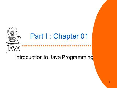 1 Part I : Chapter 01 Introduction to Java Programming.