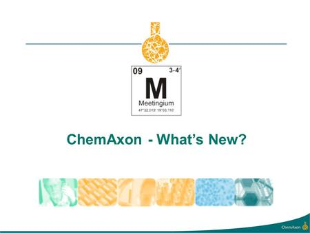 May 2009 ChemAxon - What's New?. What's new and hot? All products have seen enhancements in the past 12 months BUT WHAT'S REALLY HOT?