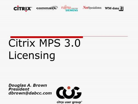 Citrix MPS 3.0 Licensing Douglas A. Brown President
