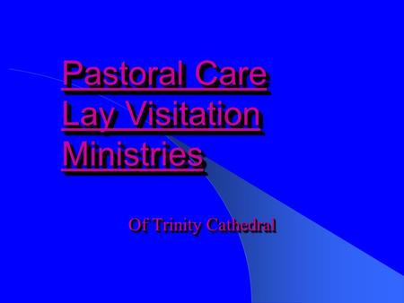 Pastoral Care Lay Visitation Ministries Pastoral Care Lay Visitation Ministries Of Trinity Cathedral.