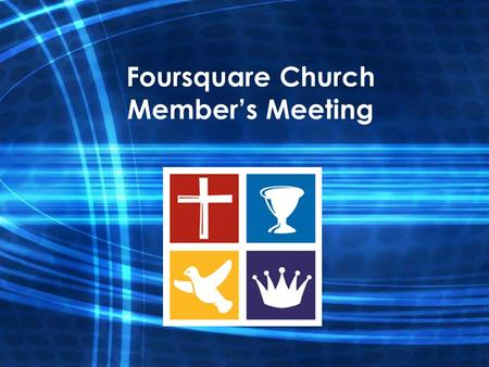Foursquare Church Member's Meeting. AGENDA Prayer and opening remarks Introduce current church council members and new nominees Ratification vote for.