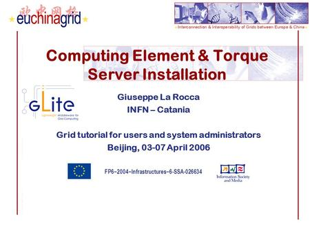 FP6−2004−Infrastructures−6-SSA-026634 Computing Element & Torque Server Installation Giuseppe La Rocca INFN – Catania Grid tutorial for users and system.