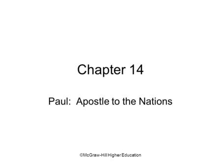 ©McGraw-Hill Higher Education Chapter 14 Paul: Apostle to the Nations.