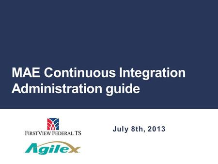 MAE Continuous Integration Administration guide July 8th, 2013.