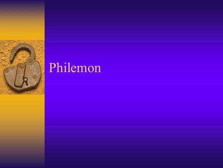 Philemon. Onesimus-one who is helpful Philemon is a letter written by Paul, so the first part is a greeting of a letter.