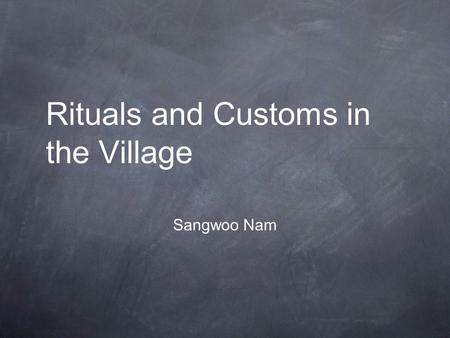 Rituals and Customs in the Village Sangwoo Nam. Background info The Igbo people had a very unique culture that included many uncommon customs for people.