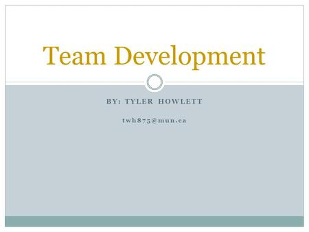 BY: TYLER HOWLETT Team Development.