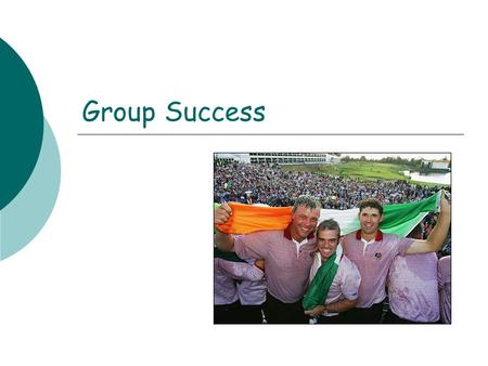 Group Success. What is a group?  2 or more individuals who have a shared objective which will bring about interaction. Characteristics of a group  A.