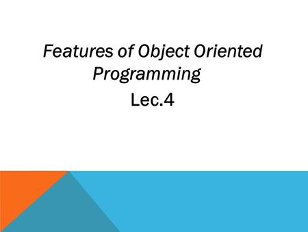 Features of Object Oriented Programming Lec.4. ABSTRACTION AND ENCAPSULATION Computer programs can be very complex, perhaps the most complicated artifact.