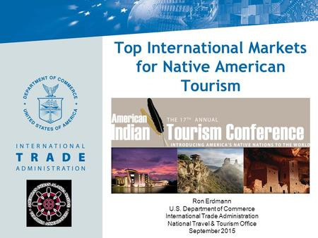 Top International Markets for Native American Tourism Ron Erdmann U.S. Department of Commerce International Trade Administration National Travel & Tourism.