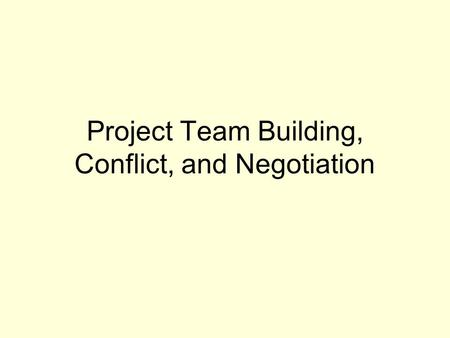 Project Team Building, Conflict, and Negotiation.