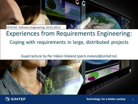 Technology for a better society TDT4140 Software Engineering 29.01.2013: 1 Experiences from Requirements Engineering: Coping with requirements in large,