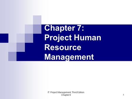 Chapter 7: Project Human Resource Management IT Project Management, Third Edition Chapter 9 1.