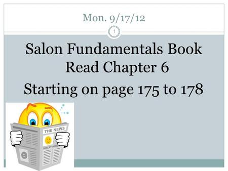 Mon. 9/17/12 1 Salon Fundamentals Book Read Chapter 6 Starting on page 175 to 178.