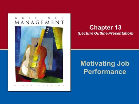 Chapter 13 (Lecture Outline Presentation) Motivating Job Performance.