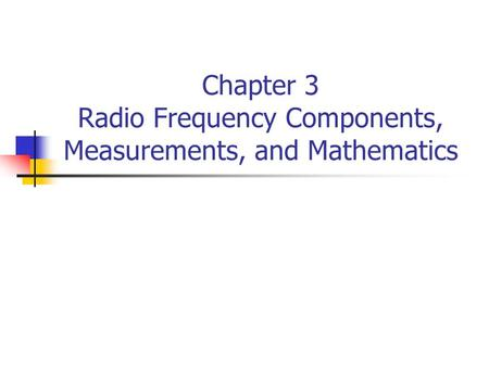 Chapter 3 Radio Frequency Components, Measurements, and Mathematics.
