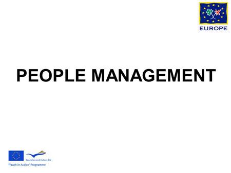 PEOPLE MANAGEMENT. People Management Management is being able to get the best out of people and the best in people for the benefit of other people (and.