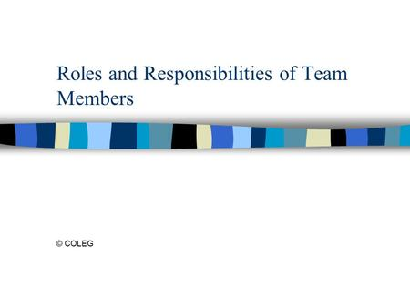 Roles and Responsibilities of Team Members © COLEG.