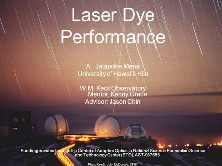 Laser Dye Performance A.Jaqueline Mena University of Hawai'i- Hilo W.M. Keck Observatory Mentor: Kenny Grace Advisor: Jason Chin Funding provided through.