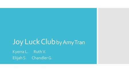 Joy Luck Club by Amy Tran Kyerra L. Ruth V. Elijah S. Chandler G.