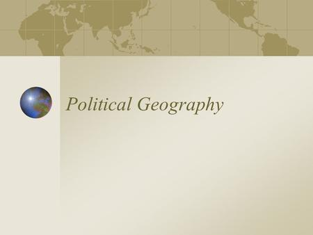 Political Geography. I. State and Nation A. state: political unit (can be used interchangeably with country) B. nation: refers to a tightly knit group.