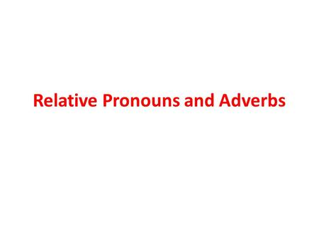 Relative Pronouns and Adverbs. Lesson 1 A dependent clause is a group of words that contains a subject and verb but does not express a complete thought.