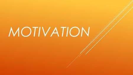 MOTIVATION. MERRIAM-WEBSTER Motivation T HE ACT OR PROCESS OF GIVING SOMEONE A REASON FOR DOING SOMETHING : A FORCE OF INFLUENCE THAT CAUSES SOMEONE.