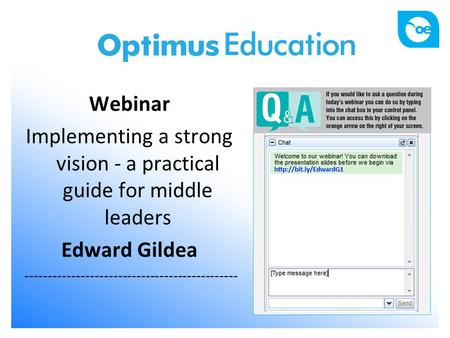 1 Webinar Implementing a strong vision - a practical guide for middle leaders Edward Gildea ----------------------------------------------
