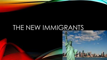 The new Immigrants.