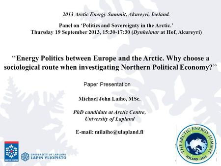 ''Energy Politics between Europe and the Arctic. Why choose a sociological route when investigating Northern Political Economy?'' Michael John Laiho, MSc.