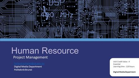 Human Resource Project Management Digital Media Department Unit Credit Value : 4 Essential Learning time : 120 hours Digital.