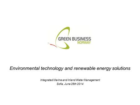 Environmental technology and renewable energy solutions Integrated Marine and Inland Water Management Sofia, June 26th 2014.