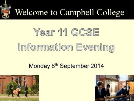 Monday 8 th September 2014 Welcome to Campbell College.
