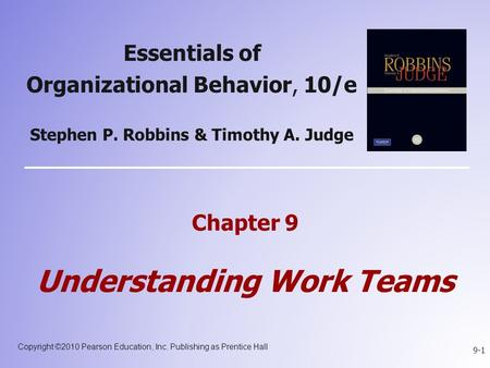 Copyright ©2010 Pearson Education, Inc. Publishing as Prentice Hall 9-1 Essentials of Organizational Behavior, 10/e Stephen P. Robbins & Timothy A. Judge.