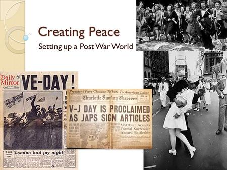 Creating Peace Setting up a Post War World. Conference/Players involved Significance Cairo 22 Nov – 26 Nov 1943 FDR, Churchill, Chiang Kai Shek  Korea.