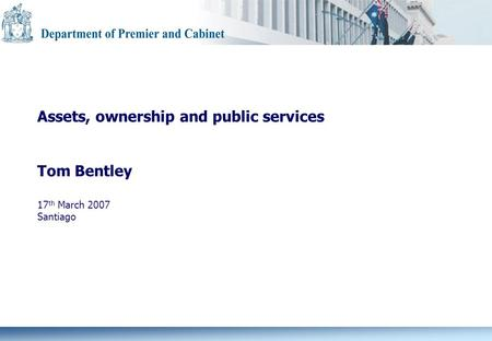 Assets, ownership and public services Tom Bentley 17 th March 2007 Santiago.