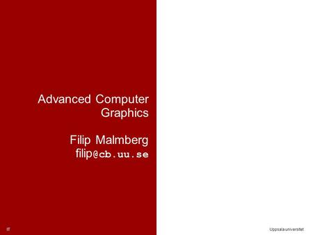 ITUppsala universitet Advanced Computer Graphics Filip Malmberg