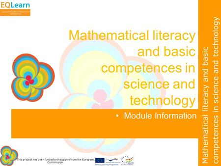 This project has been funded with support from the European Commission. Mathematical literacy and basic competences in science and technology Module Information.