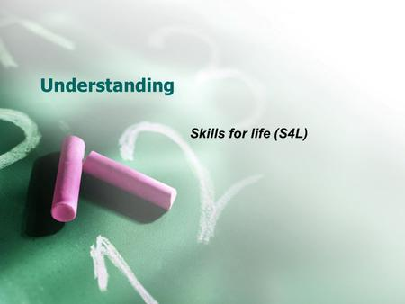 Understanding Skills for life (S4L). What is meant by Skills for Life? Literacy, language and numeracy learning Includes all post-16 learners Includes.