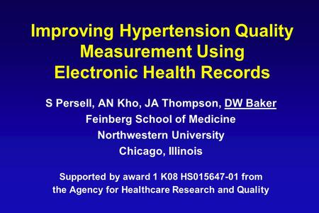 Improving Hypertension Quality Measurement Using Electronic Health Records S Persell, AN Kho, JA Thompson, DW Baker Feinberg School of Medicine Northwestern.
