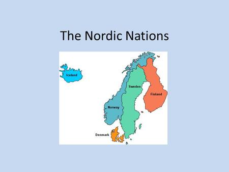 The Nordic Nations Chp 6, Section 4. Nordic Nations The Nordic Nations make up the northernmost part of Europe. They are also known as Scandinavia. They.