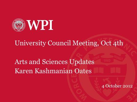 University Council Meeting, Oct 4th Arts and Sciences Updates Karen Kashmanian Oates 4 October 2012.