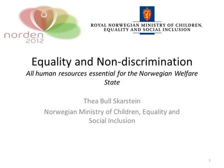 Equality and Non-discrimination All human resources essential for the Norwegian Welfare State Thea Bull Skarstein Norwegian Ministry of Children, Equality.