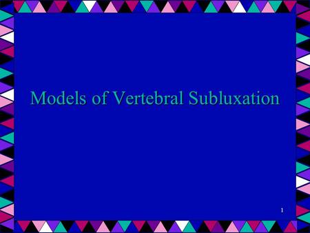 1 Models of Vertebral Subluxation. 2 Background Reading Fundamentals of Chiropractic –pp. 129-153.