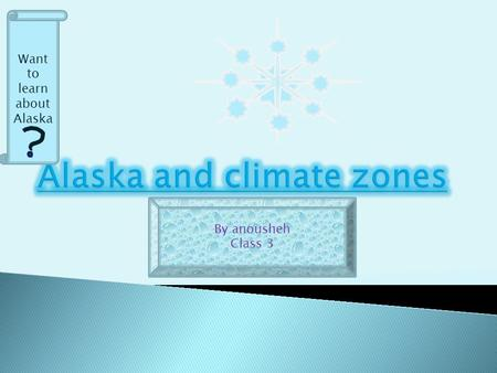 "By anousheh Class 3 Want to learn about Alaska 1. A characteristic pattern of weather over a long period of time is called ""climate"". 2. Every part of."