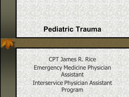 Pediatric Trauma CPT James R. Rice Emergency Medicine Physician Assistant Interservice Physician Assistant Program.