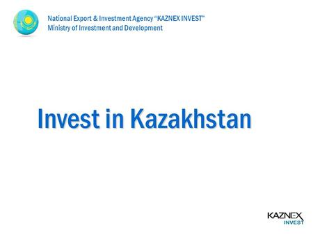 "Invest in Kazakhstan National Export & Investment Agency ""KAZNEX INVEST"" Ministry of Investment and Development."